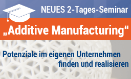 2-Tages-Seminar - Additive Manufacturing