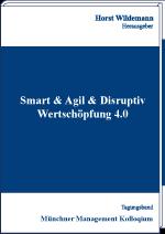 Smart & Agil & Disruptiv - Wertschöpfung 4.0